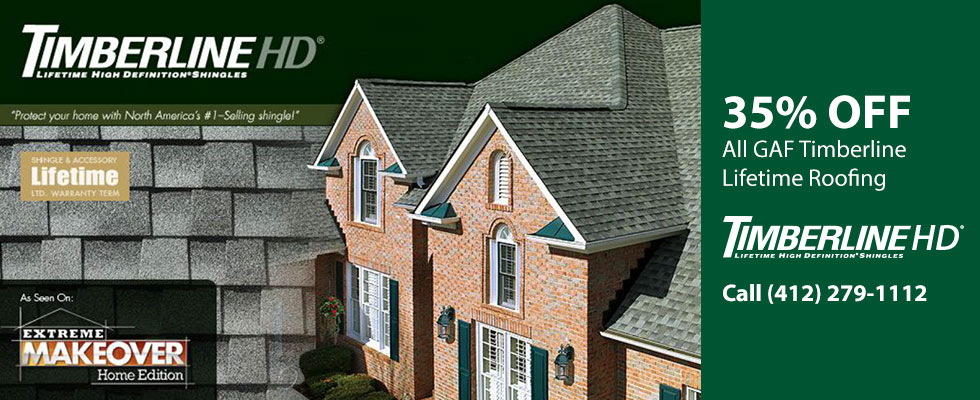 35% off GAF Timberline Lifetime Roofing. Call (412) 279-1112.