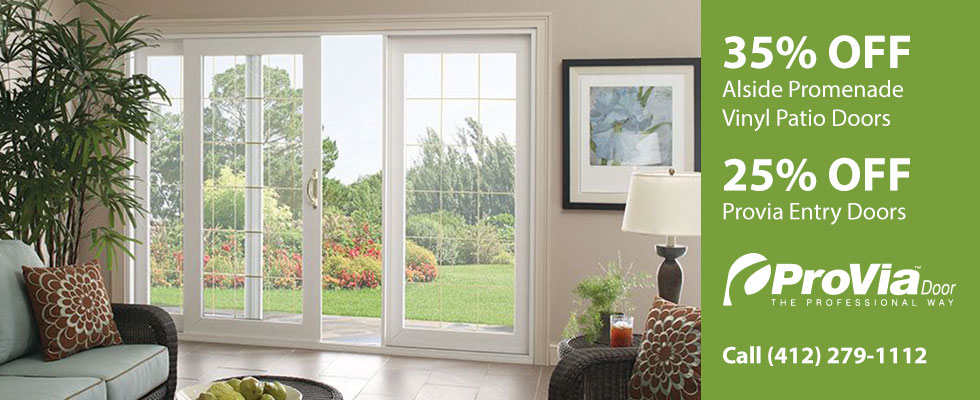 35% off Alside Promenade Vinyl Patio Doors. 25% off Provia Entry Doors. Call (412) 279-1112.